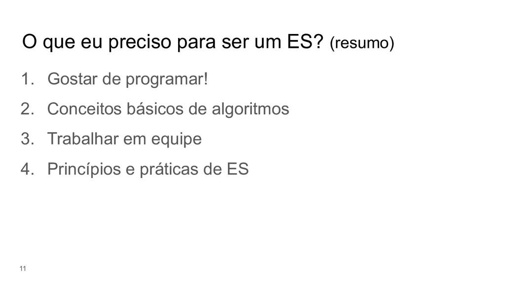 O que eu preciso para ser um ES? (resumo) 1. Go...