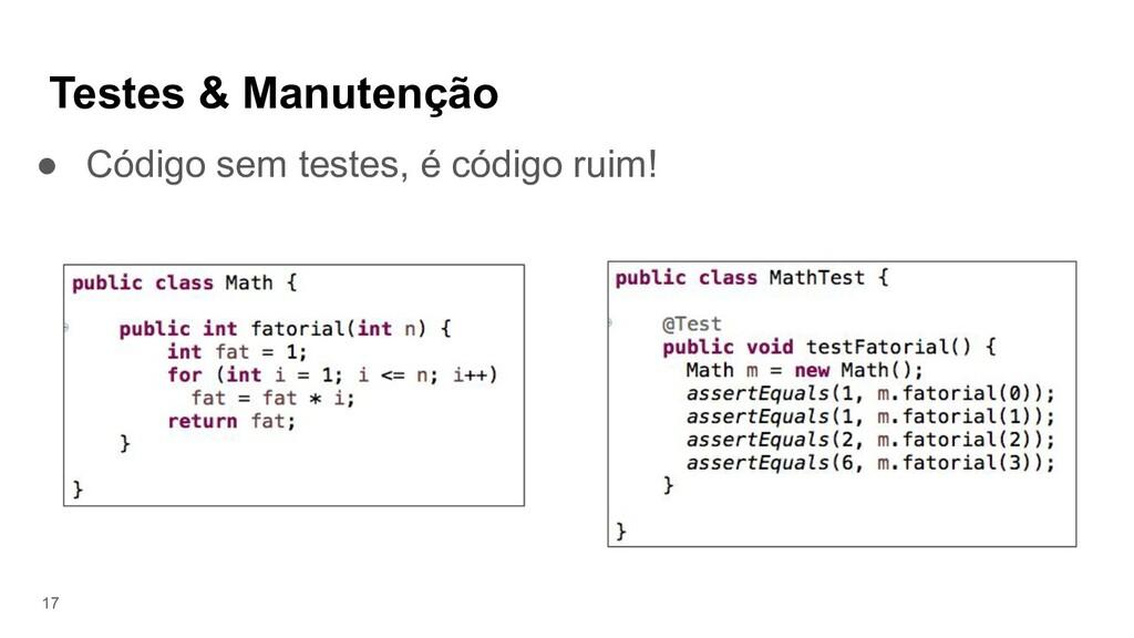 Testes & Manutenção ● Código sem testes, é códi...