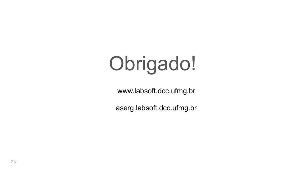 24 Obrigado! www.labsoft.dcc.ufmg.br aserg.labs...