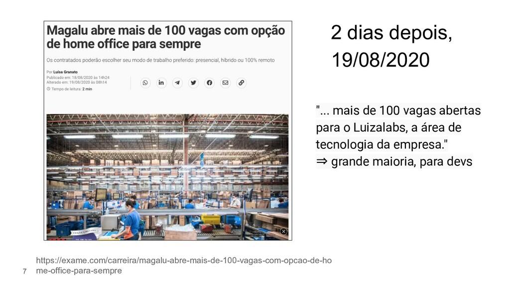 """7 2 dias depois, 19/08/2020 """"... mais de 100 va..."""