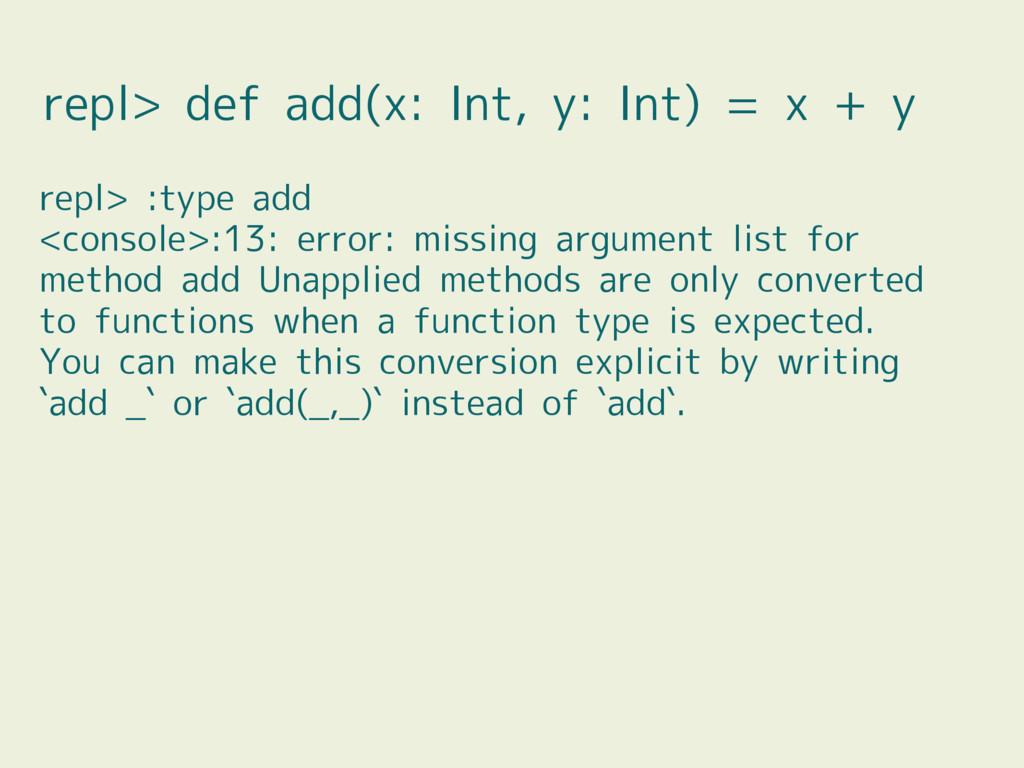 repl> def add(x: Int, y: Int) = x + y repl> :ty...