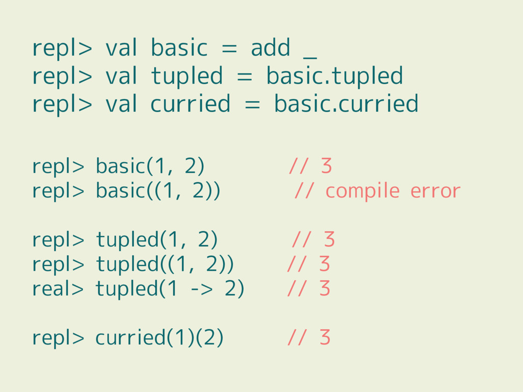 repl> val basic = add _ repl> val tupled = basi...