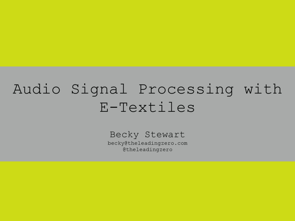 ! Audio Signal Processing with E-Textiles ! Bec...
