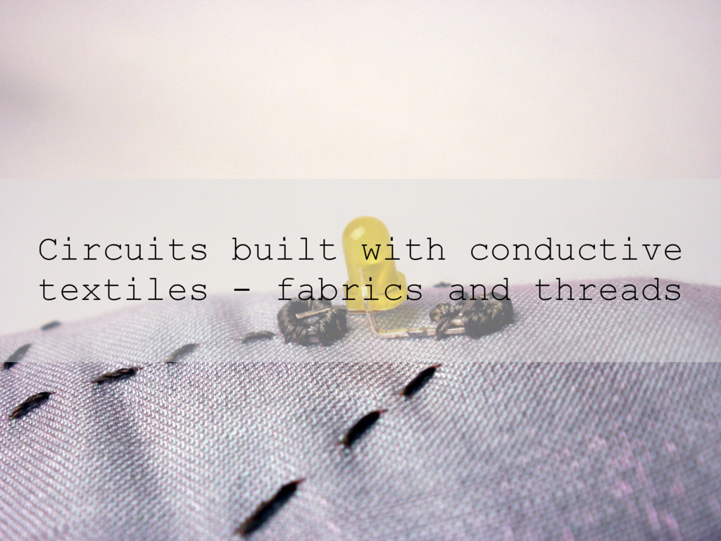 Circuits built with conductive textiles - fabri...