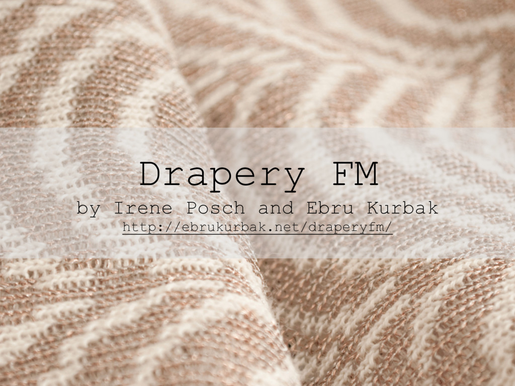 Drapery FM by Irene Posch and Ebru Kurbak http:...