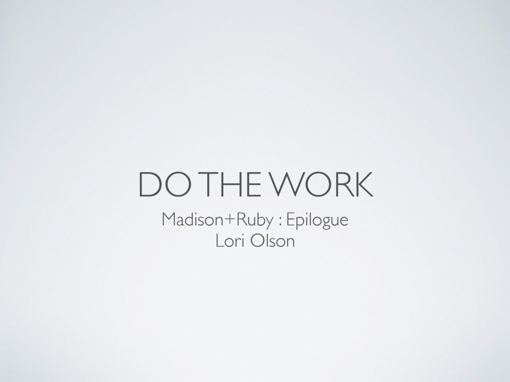 DO THE WORK Madison+Ruby : Epilogue Lori Olson