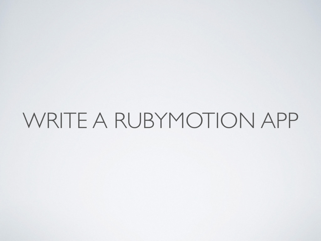 WRITE A RUBYMOTION APP
