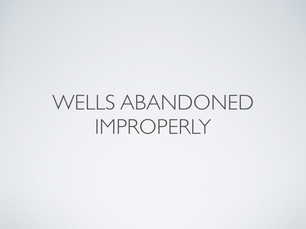 WELLS ABANDONED IMPROPERLY