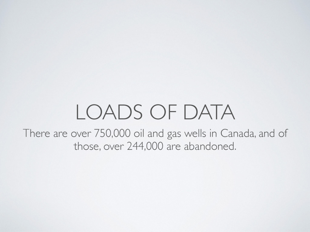 LOADS OF DATA There are over 750,000 oil and ga...