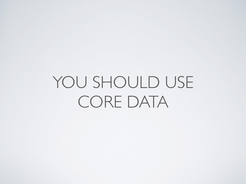 YOU SHOULD USE CORE DATA