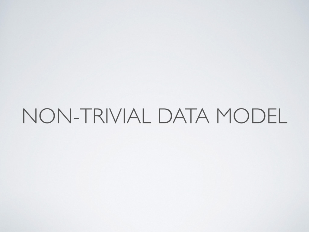 NON-TRIVIAL DATA MODEL