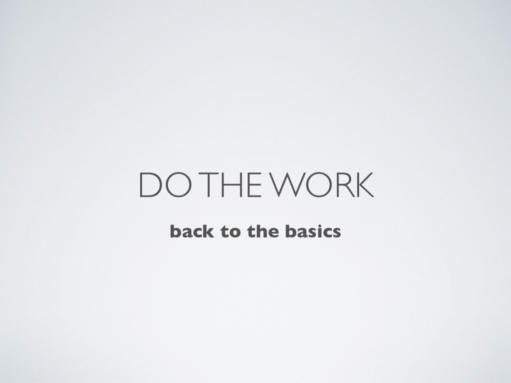 DO THE WORK back to the basics