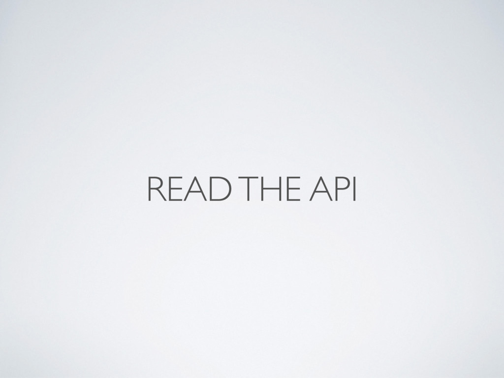 READ THE API
