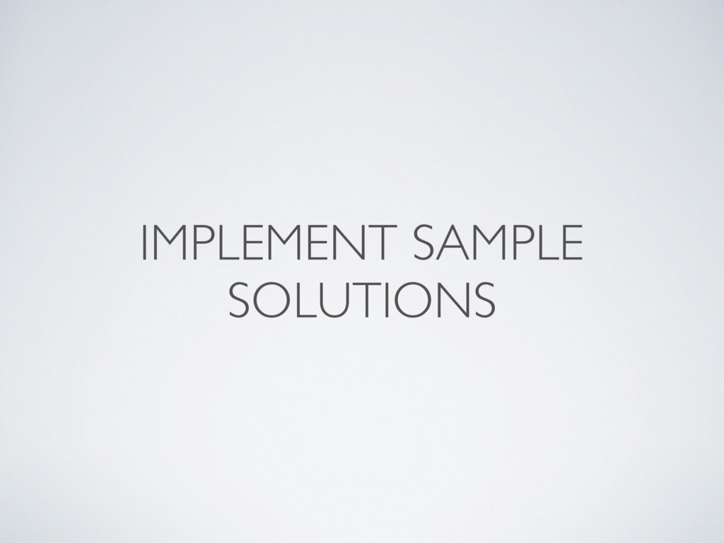 IMPLEMENT SAMPLE SOLUTIONS