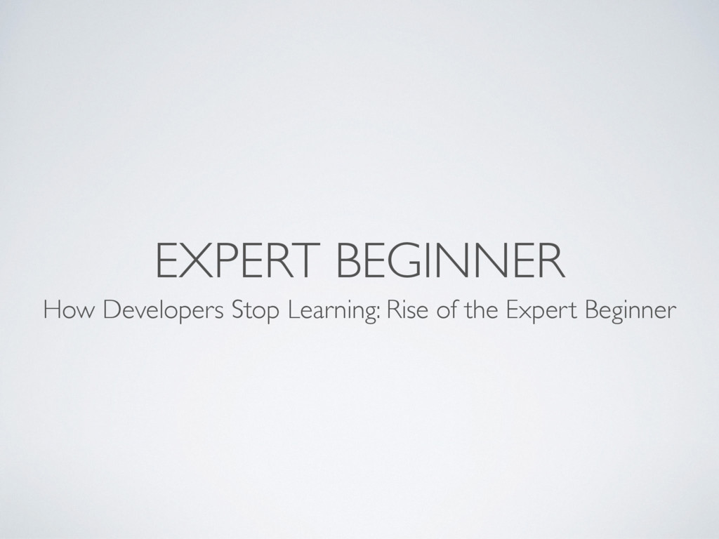 EXPERT BEGINNER How Developers Stop Learning: R...