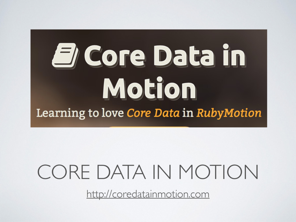CORE DATA IN MOTION http://coredatainmotion.com