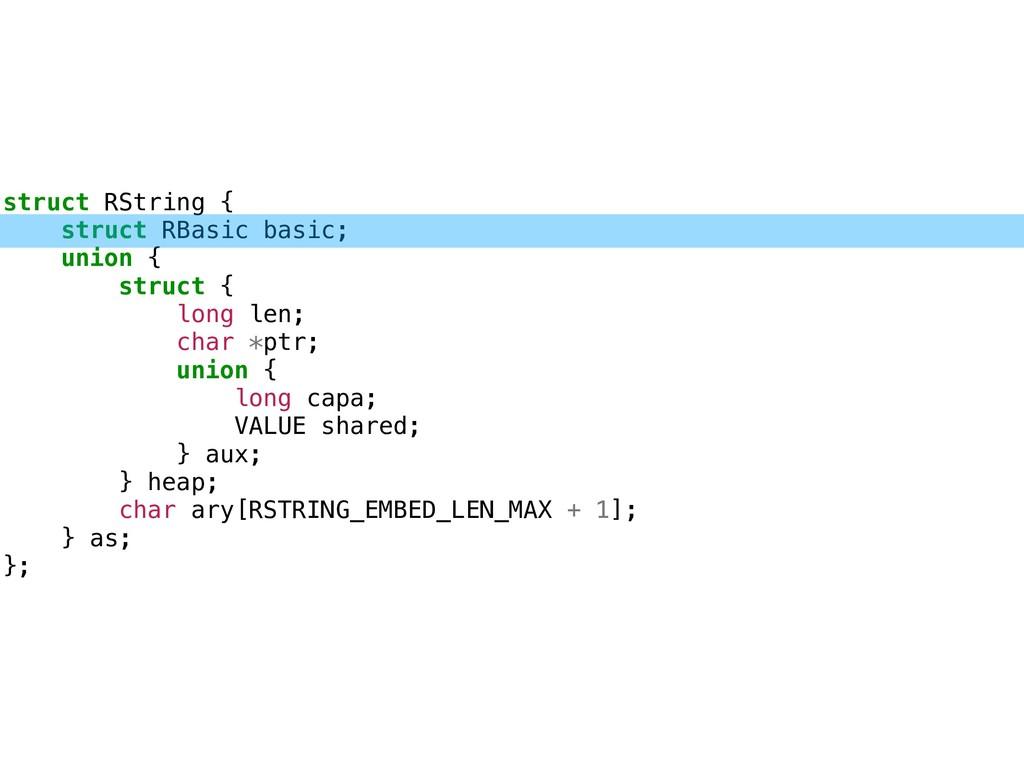 struct RString { struct RBasic basic; union { s...