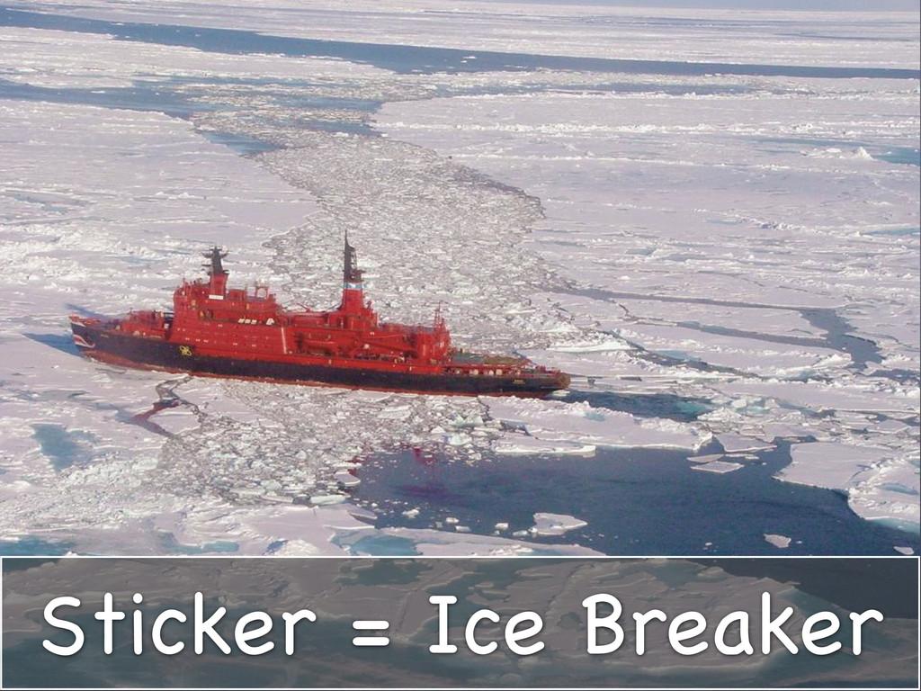 Sticker = Ice Breaker