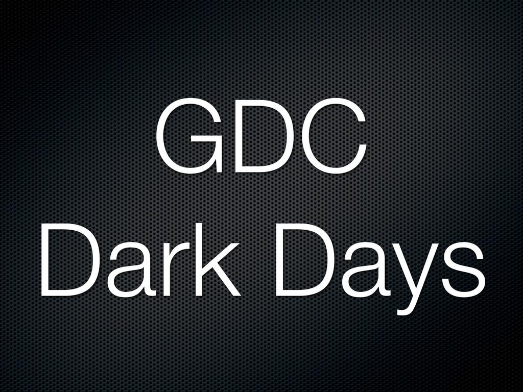 GDC Dark Days