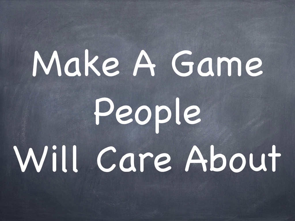 Make A Game People Will Care About