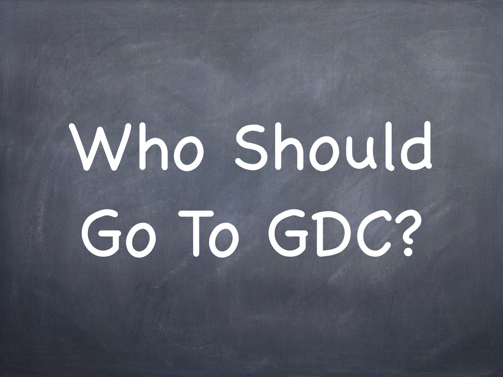 Who Should Go To GDC?
