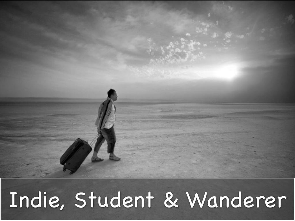 Indie, Student & Wanderer