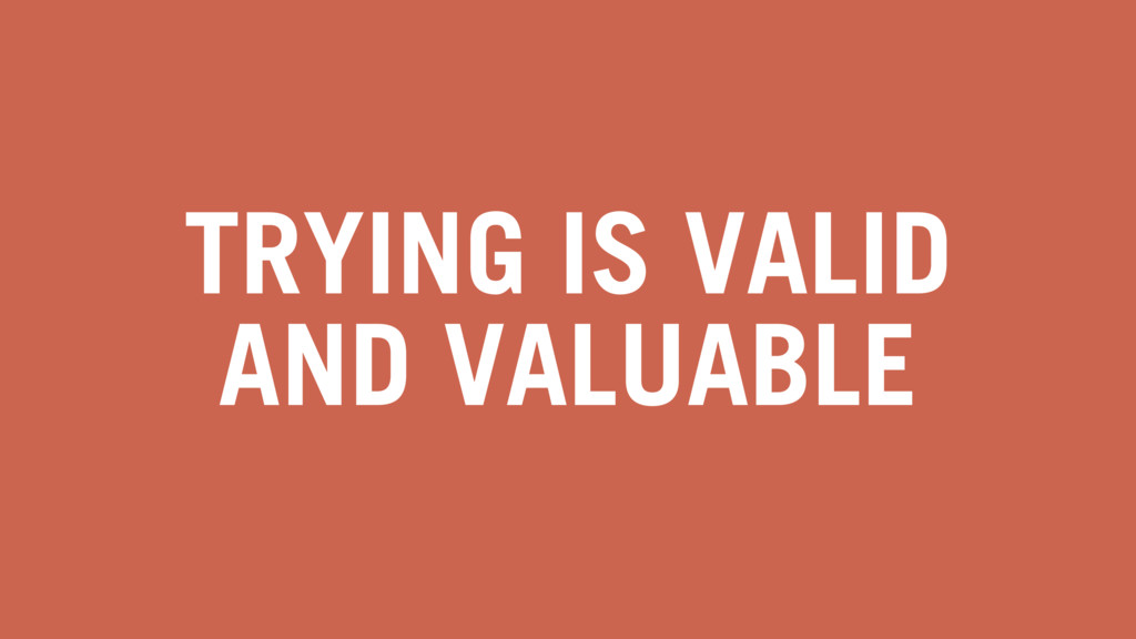 TRYING IS VALID AND VALUABLE