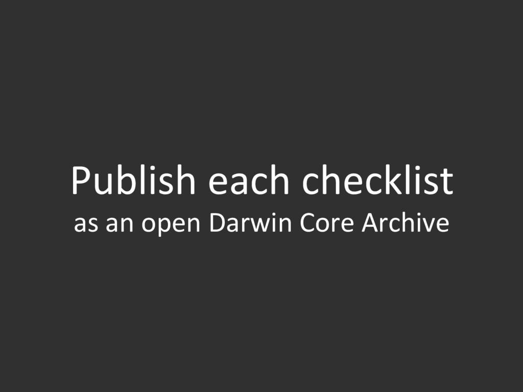 Publish each checklist as an open Darwin Core A...