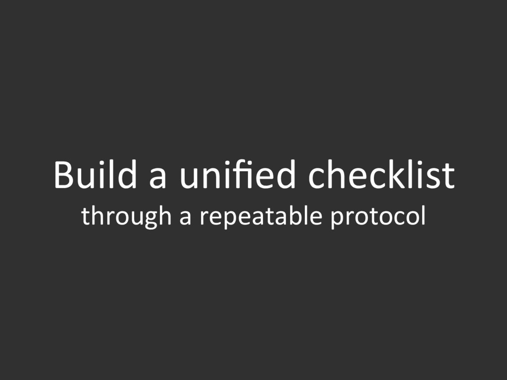 Build a unified checklist through a repeatable p...