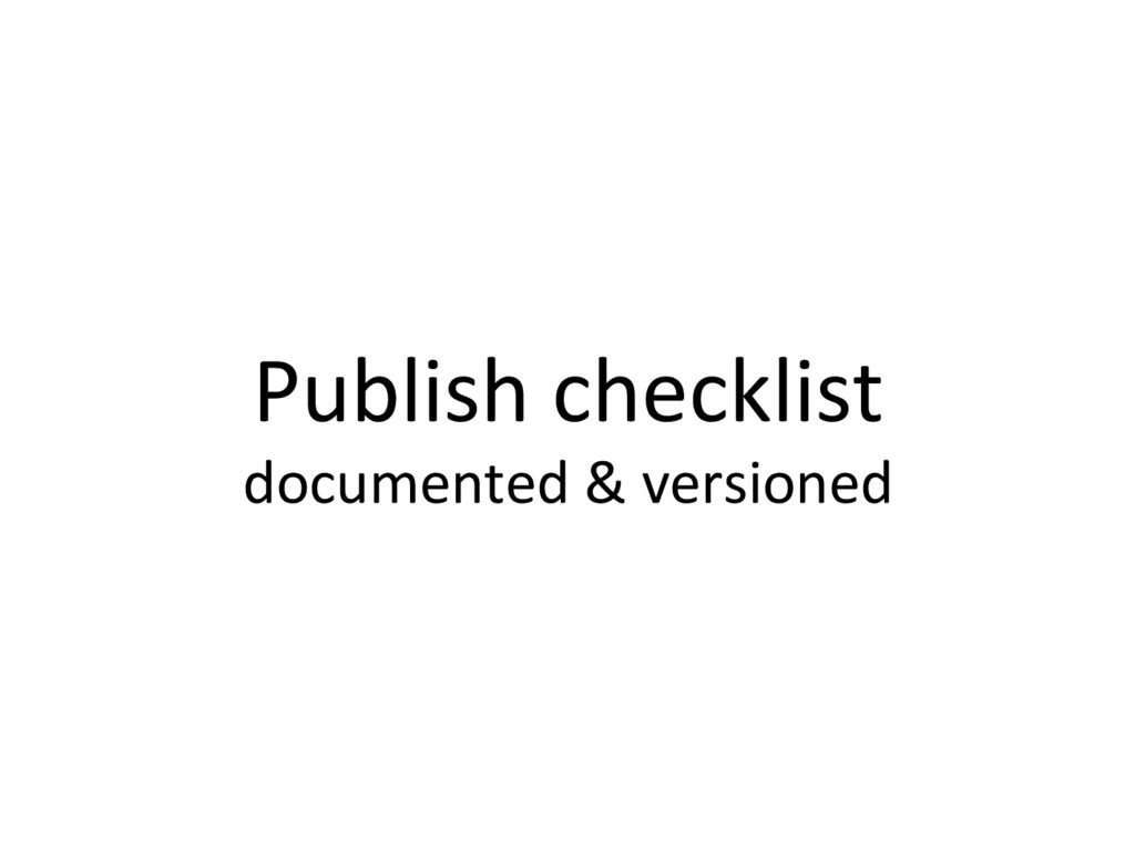 Publish checklist documented & versioned