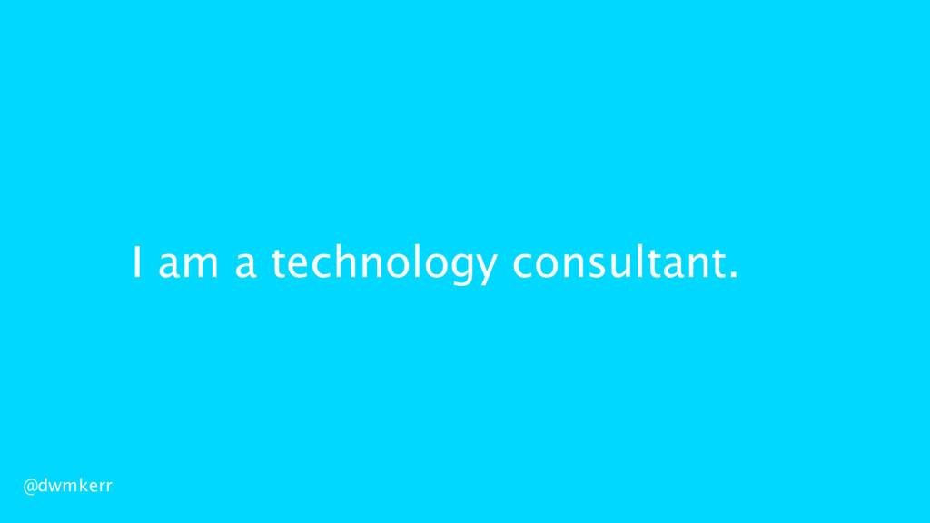 I am a technology consultant. @dwmkerr