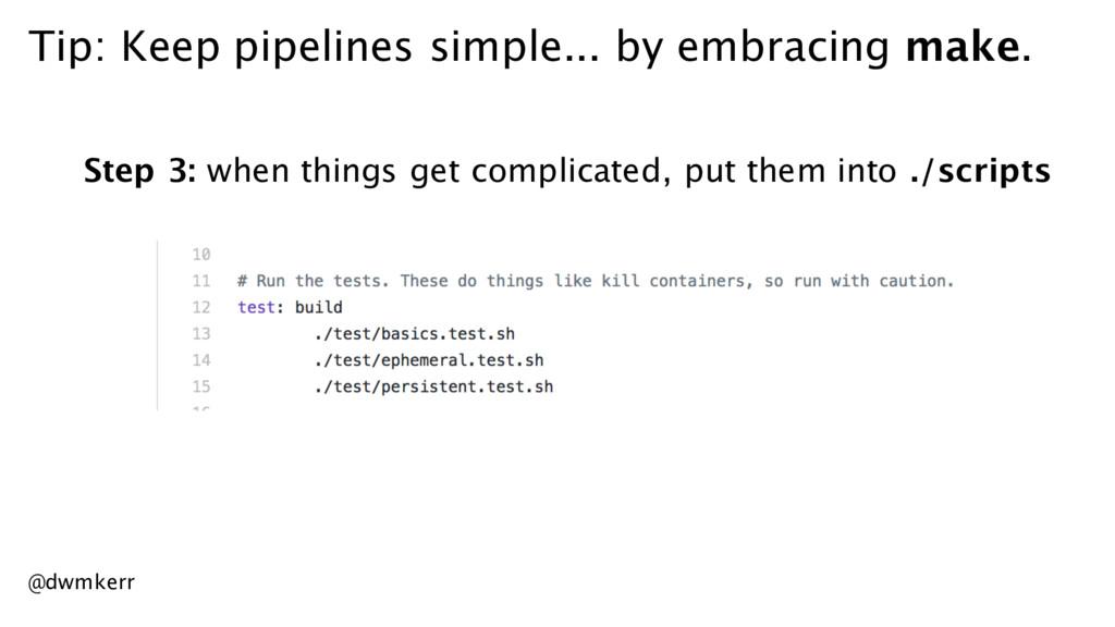 Tip: Keep pipelines simple... by embracing make...