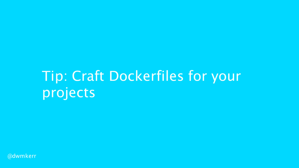 Tip: Craft Dockerfiles for your projects @dwmke...