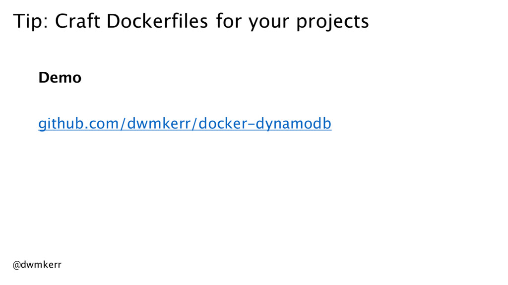 Tip: Craft Dockerfiles for your projects Demo g...