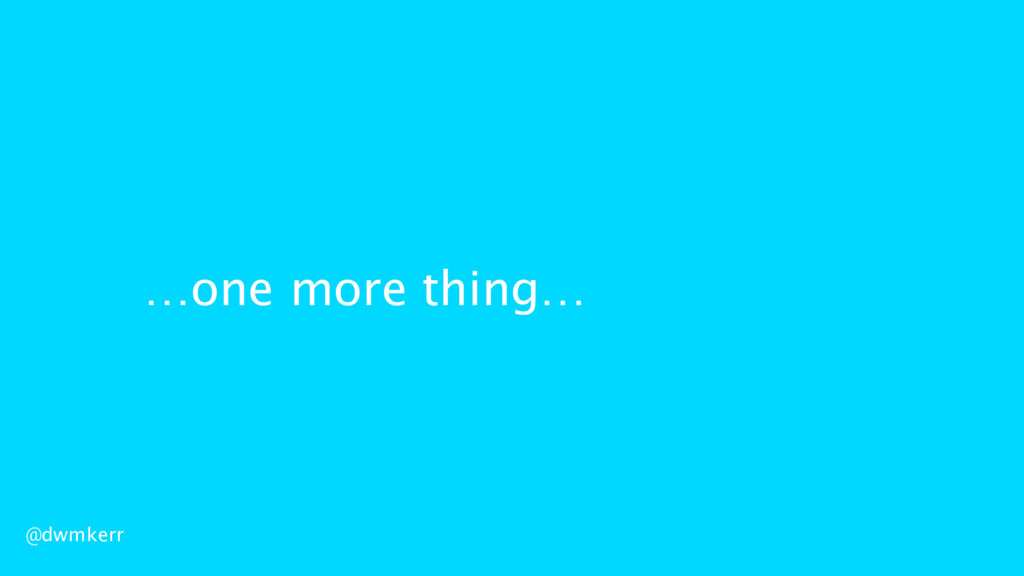 @dwmkerr …one more thing…