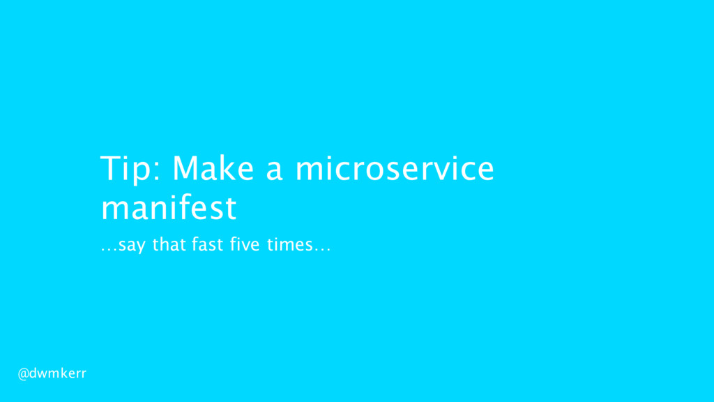 @dwmkerr Tip: Make a microservice manifest …say...