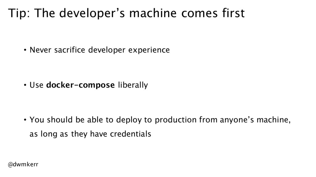 Tip: The developer's machine comes first • Neve...