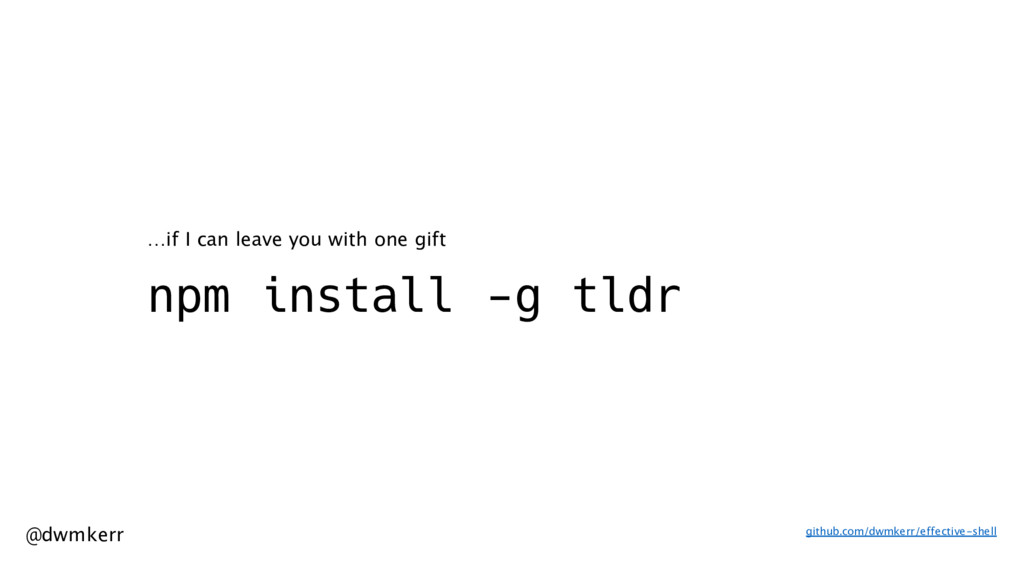 @dwmkerr npm install -g tldr …if I can leave yo...