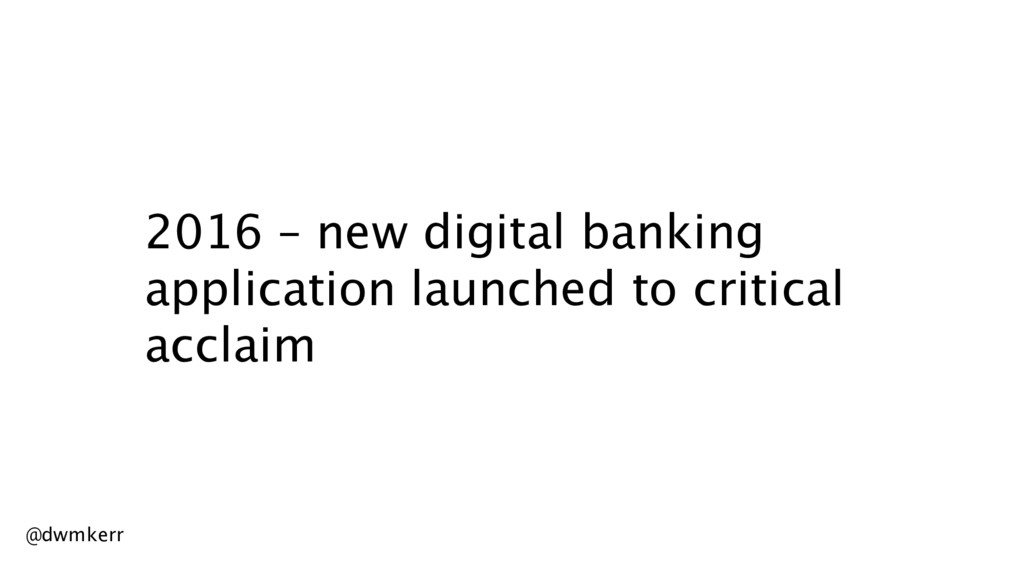 2016 – new digital banking application launched...