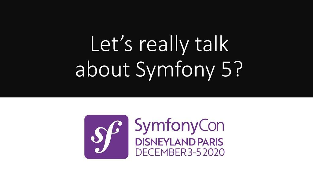 Let's really talk about Symfony 5?