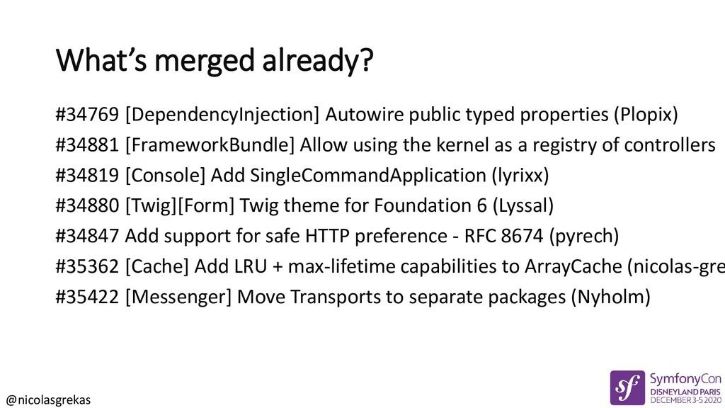@nicolasgrekas What's merged already? #34769 [D...