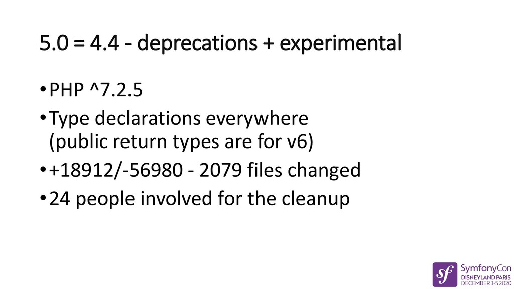 5.0 = 4.4 - deprecations + experimental •PHP ^7...
