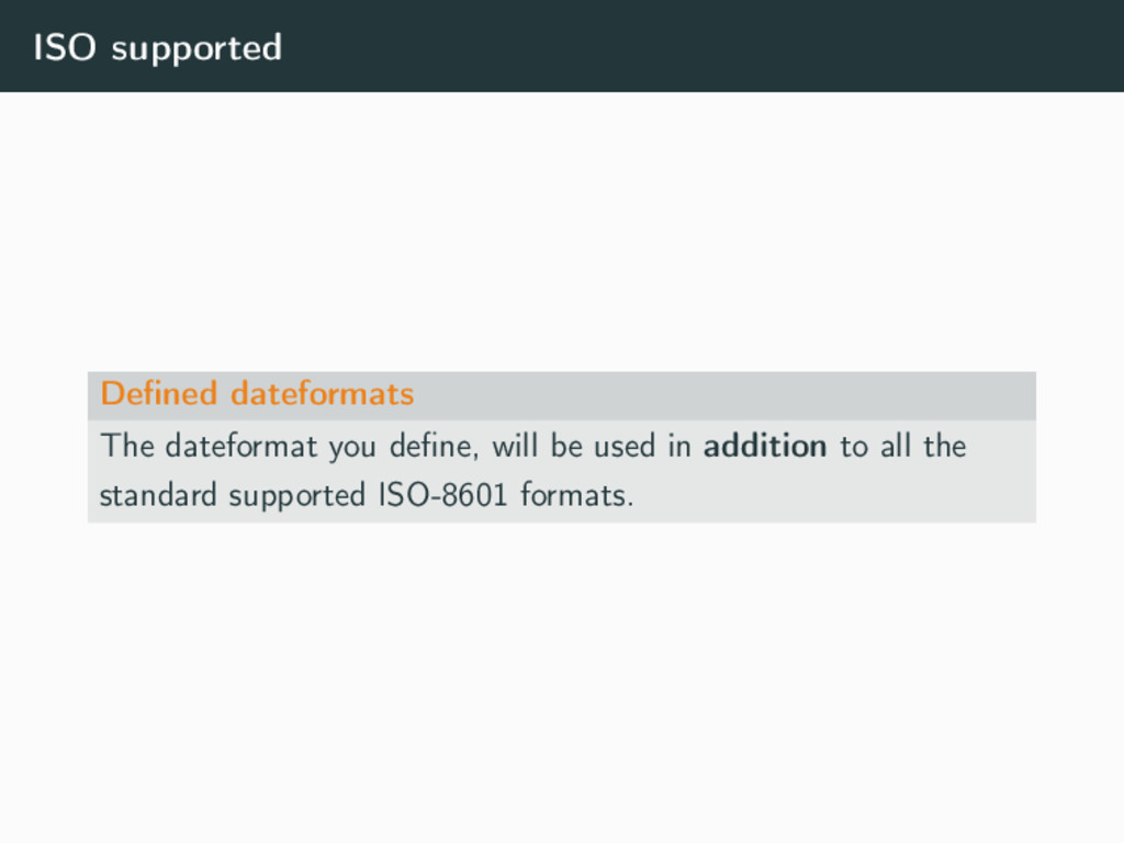 ISO supported Defined dateformats The dateformat...