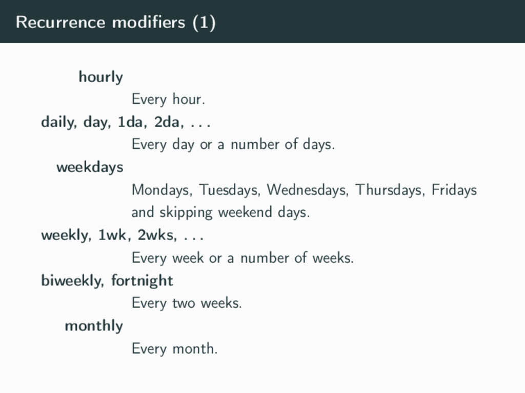 Recurrence modifiers (1) hourly Every hour. dail...