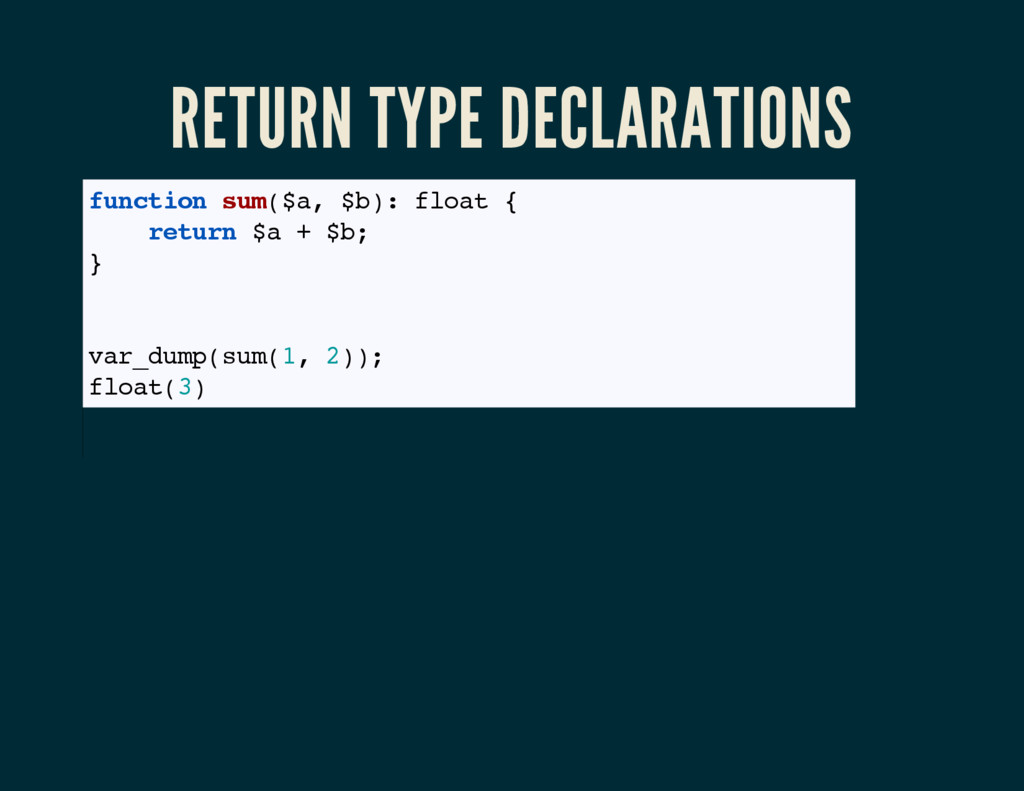RETURN TYPE DECLARATIONS function sum($a, $b): ...