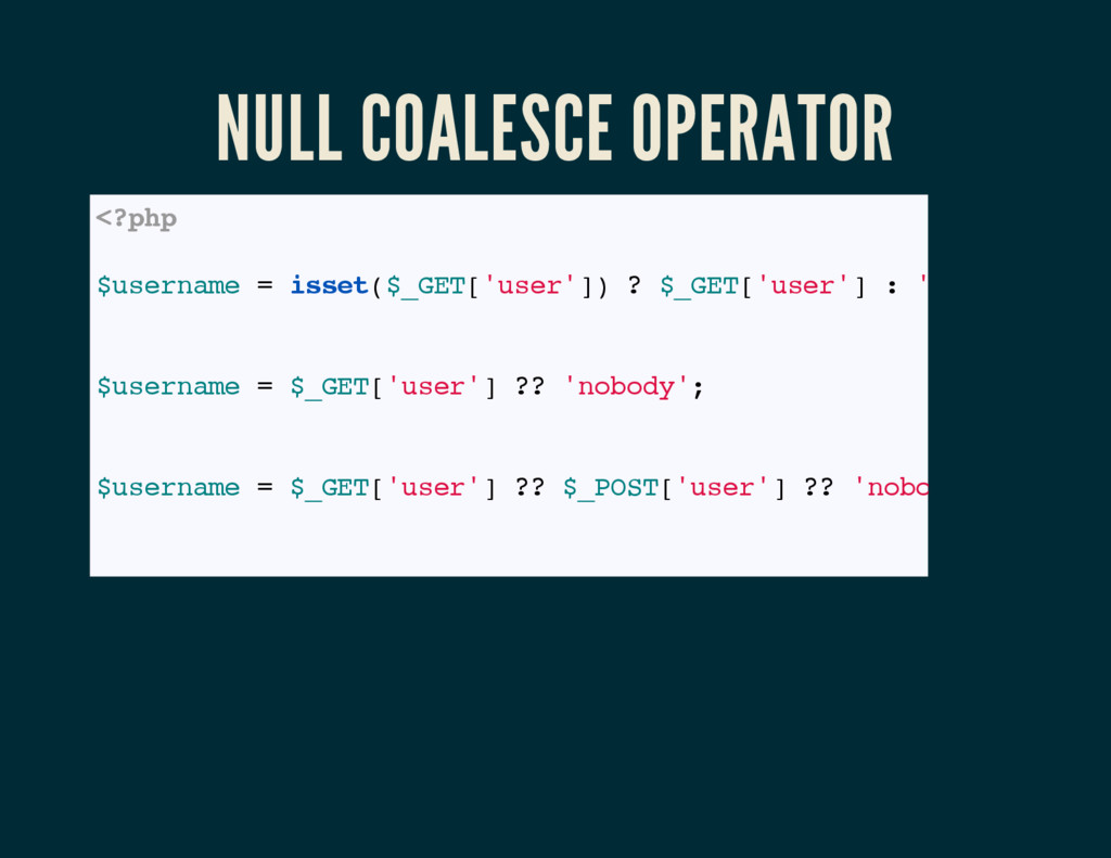 NULL COALESCE OPERATOR <?php // PHP < 7 $userna...