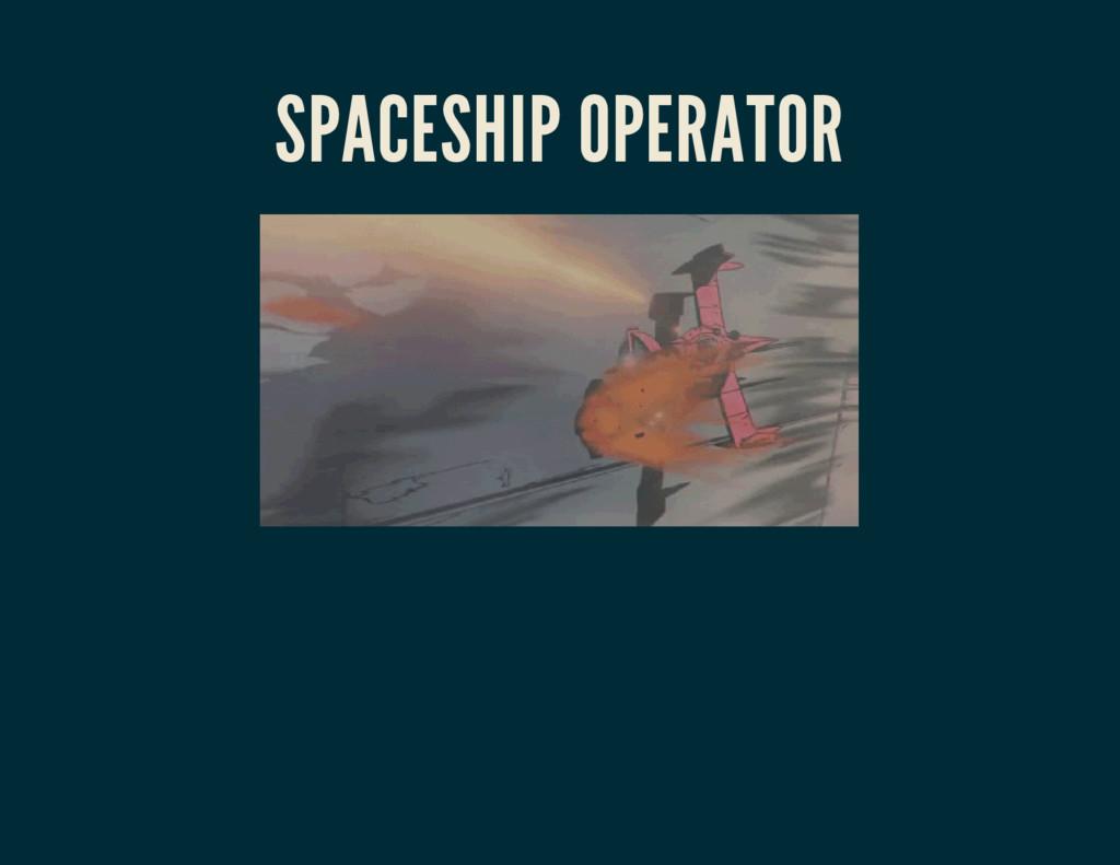 SPACESHIP OPERATOR
