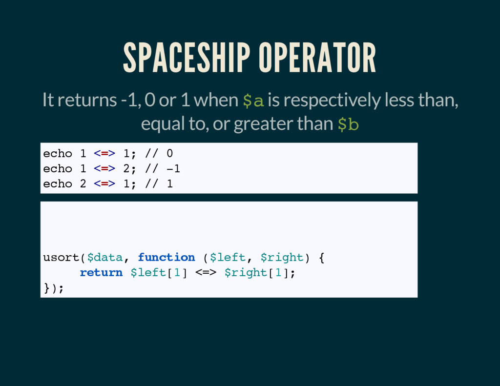 SPACESHIP OPERATOR It returns -1, 0 or 1 when $...