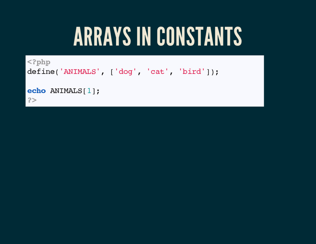ARRAYS IN CONSTANTS <?php define('ANIMALS', ['d...