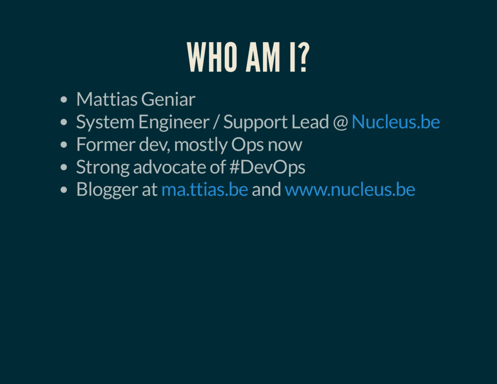 WHO AM I? Mattias Geniar System Engineer / Supp...